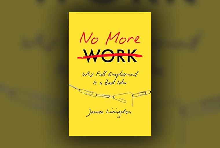 No More Work James Livingston Header