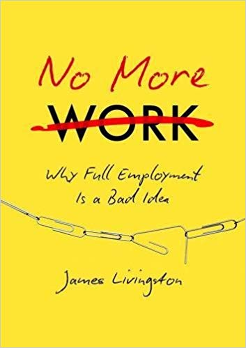 Portada No More Work James Livingston