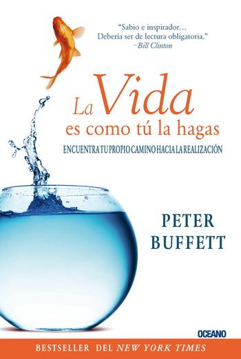 10.La Vida Es Como Tu La Hagas Peter Buffett